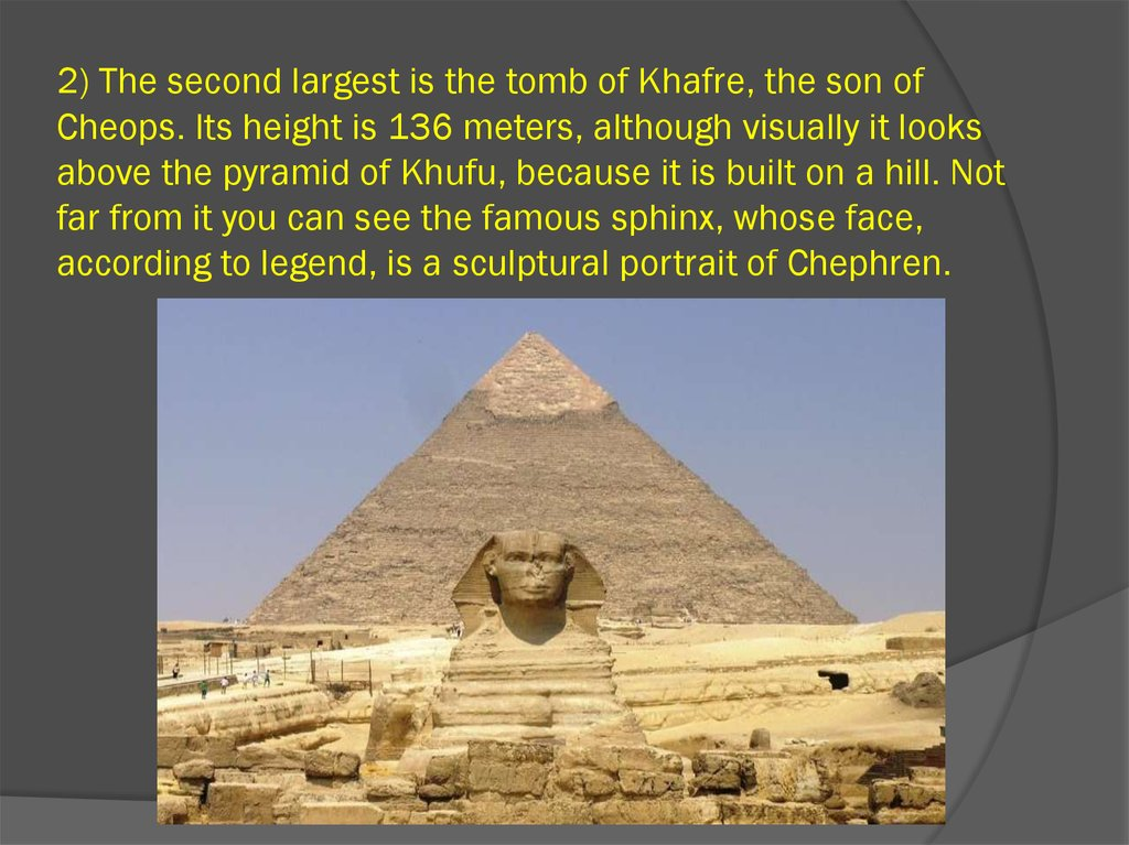 2) The second largest is the tomb of Khafre, the son of Cheops. Its height is 136 meters, although visually it looks above the