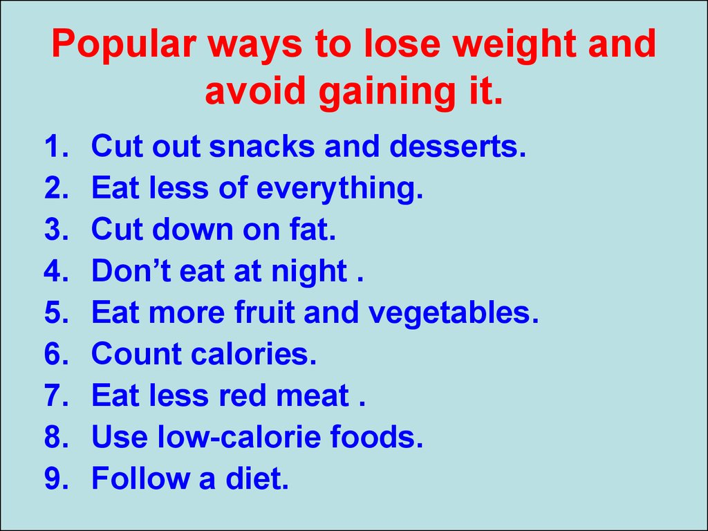 Popular ways to lose weight and avoid gaining it.