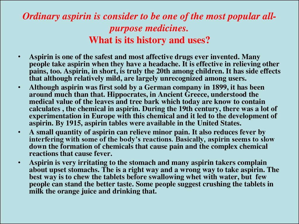 Ordinary aspirin is consider to be one of the most popular all-purpose medicines. What is its history and uses?