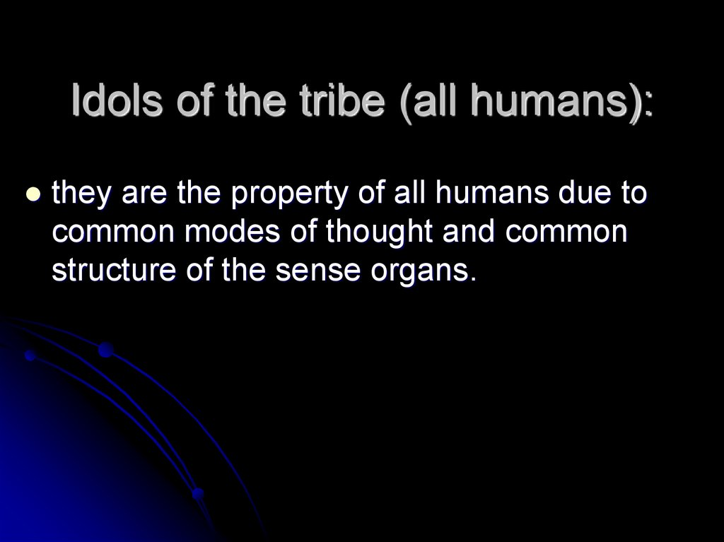 Idols of the tribe (all humans):