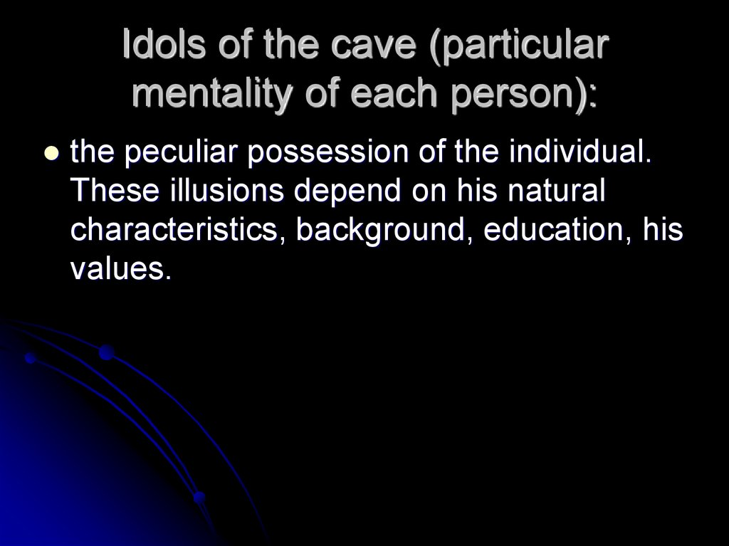 Idols of the cave (particular mentality of each person):