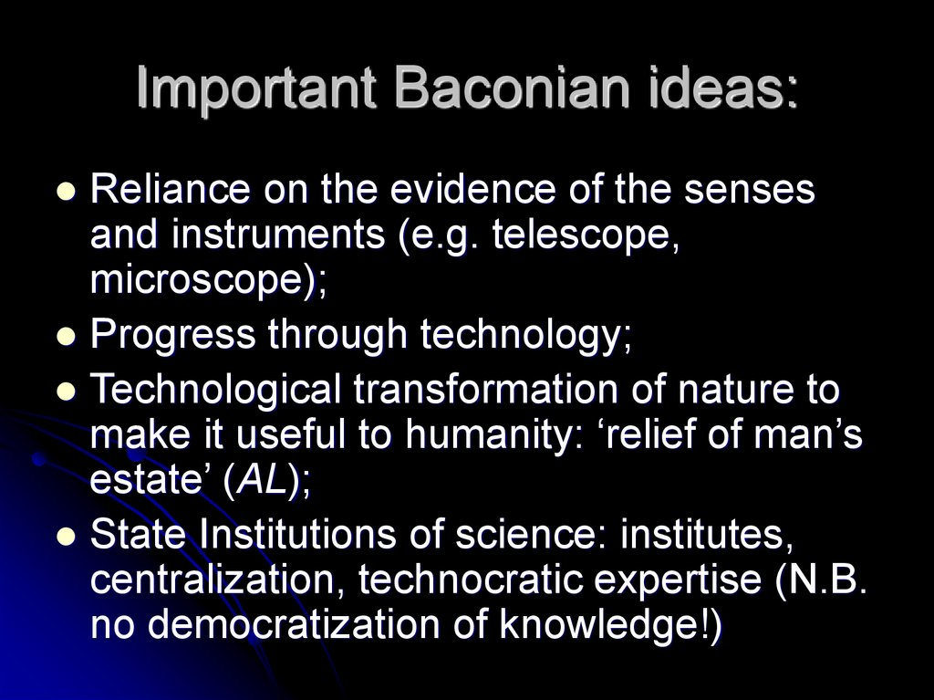 Important Baconian ideas: