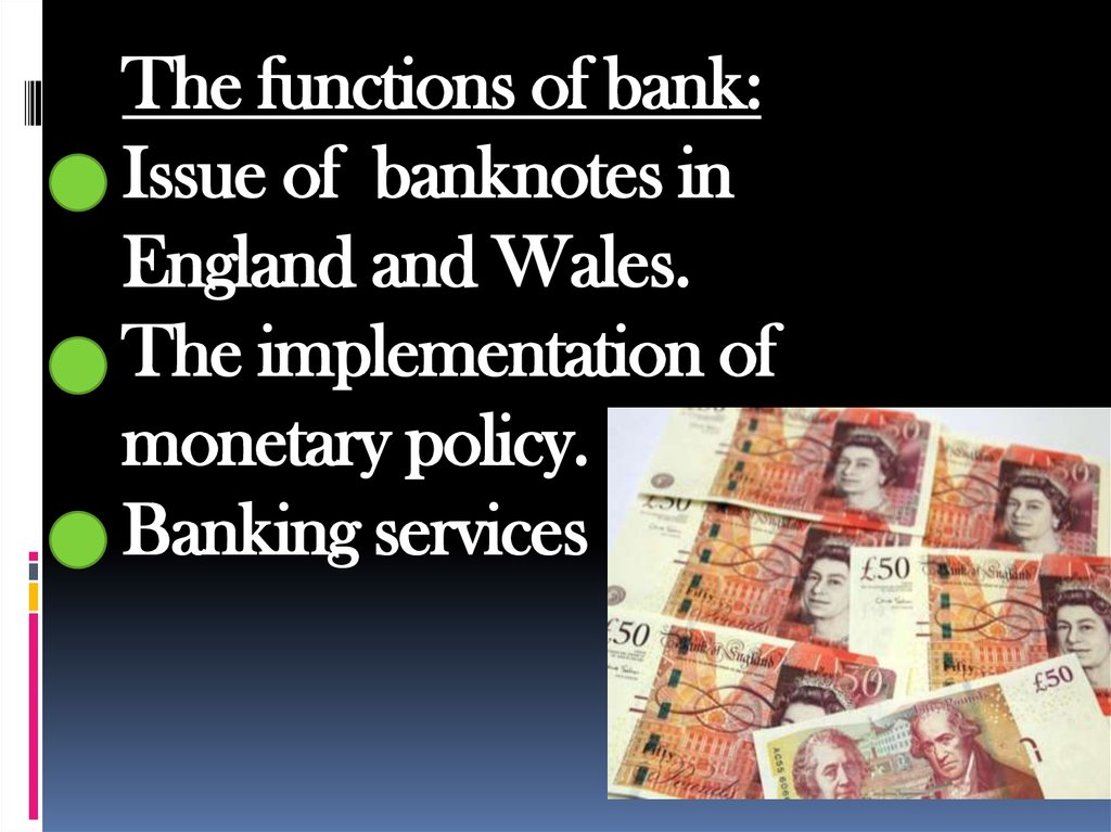 The functions of bank: Issue of banknotes in England and Wales. The implementation of monetary policy. Banking services