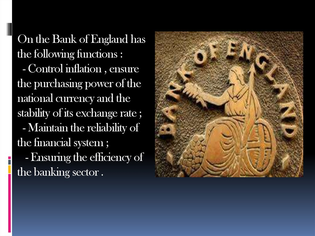On the Bank of England has the following functions :   - Control inflation , ensure the purchasing power of the national