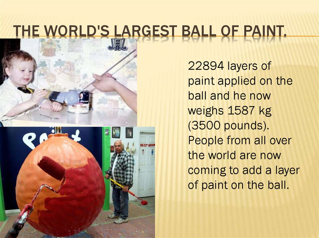 The world's largest ball of paint.