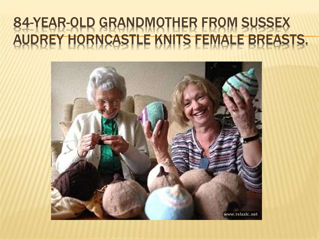 84-year-old grandmother from Sussex Audrey Horncastle knits female breasts.