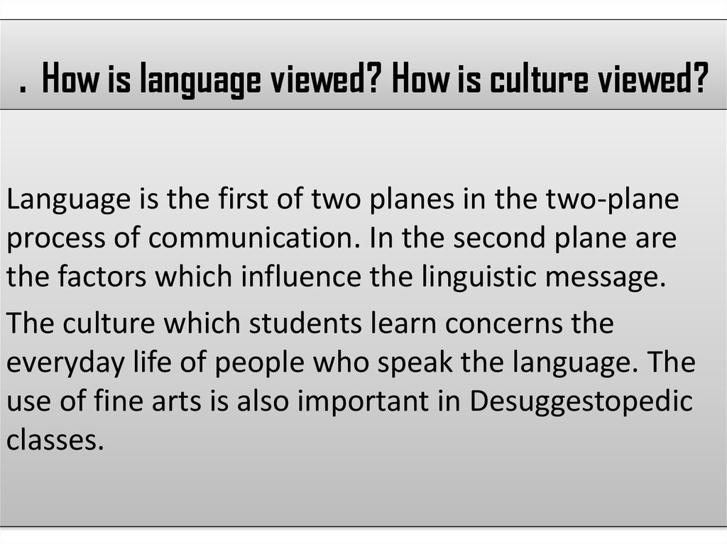 . How is language viewed? How is culture viewed?