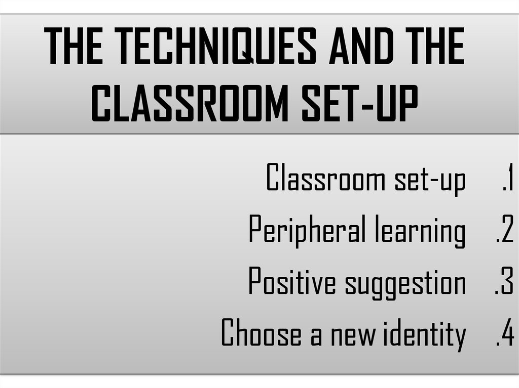 THE TECHNIQUES AND THE CLASSROOM SET-UP