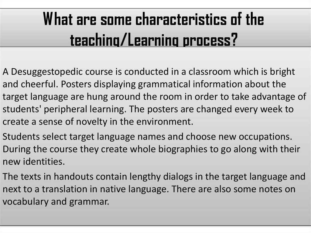 What are some characteristics of the teaching/Learning process?