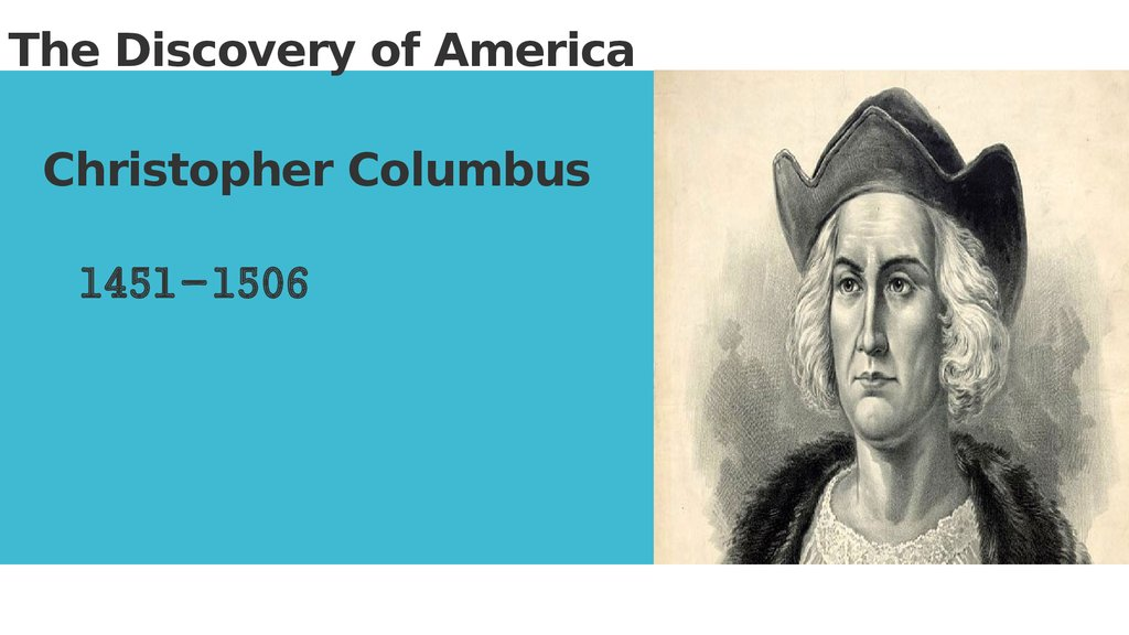 The Discovery of America       Christopher Columbus                1451-1506
