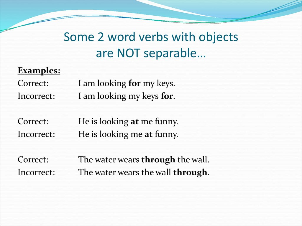 Some 2 word verbs with objects are NOT separable…