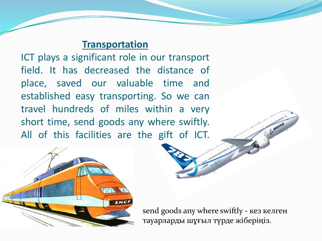 Transportation ICT plays a significant role in our transport field. It has decreased the distance of place, saved our valuable time and established easy transporting. So we can travel hundreds of miles within a very short time, send goods any where swiftl