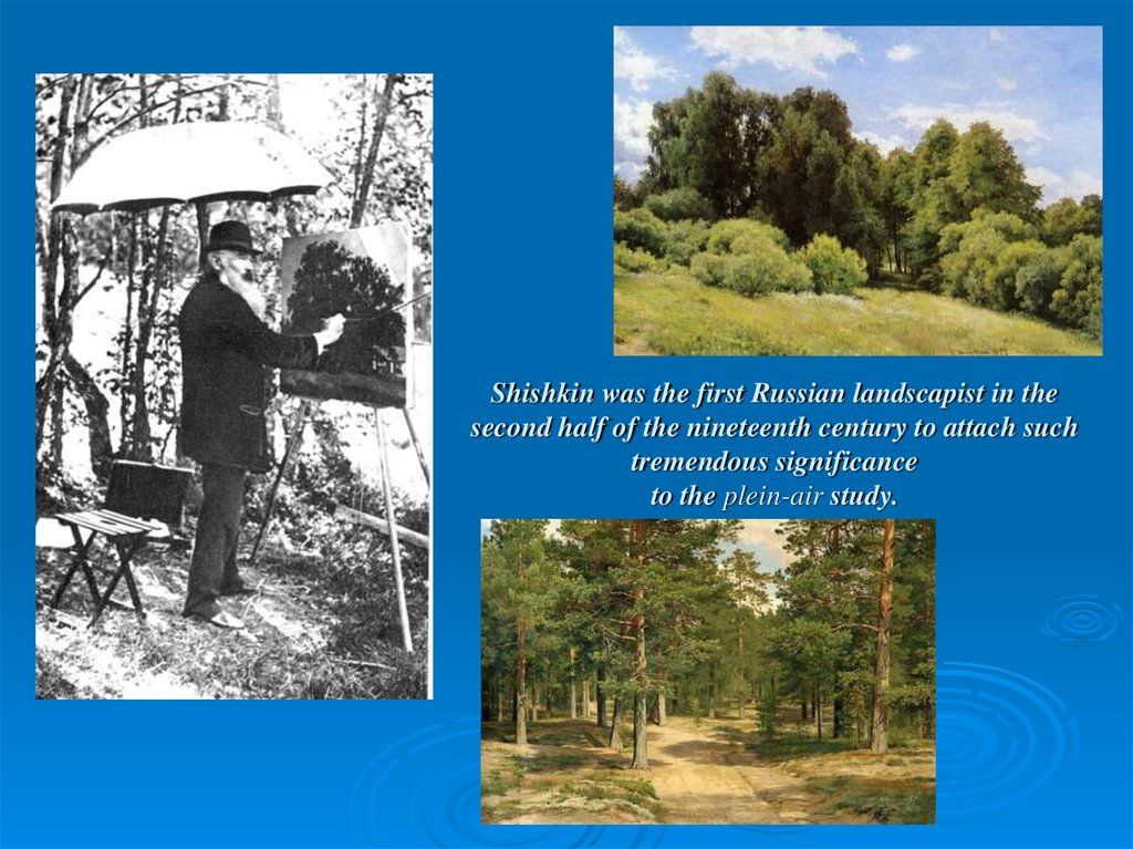 Shishkin was the first Russian landscapist in the second half of the nineteenth century to attach such tremendous significance to the plein-air study.