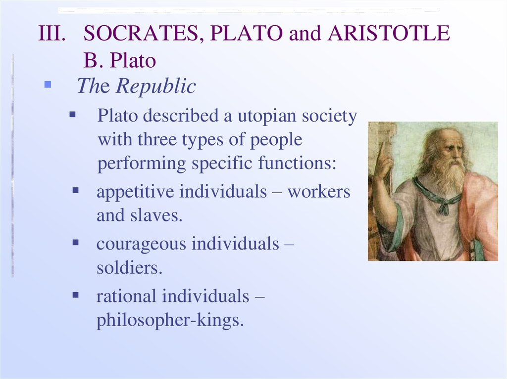III. SOCRATES, PLATO and ARISTOTLE B. Plato