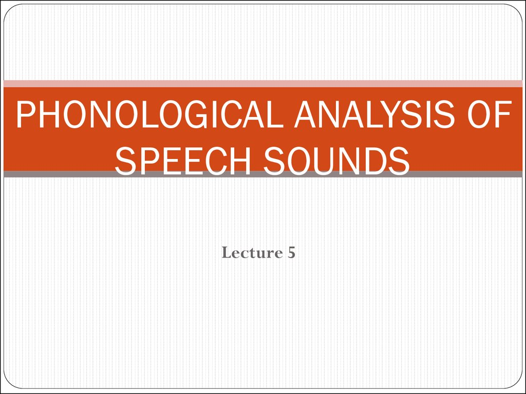 PHONOLOGICAL ANALYSIS OF SPEECH SOUNDS