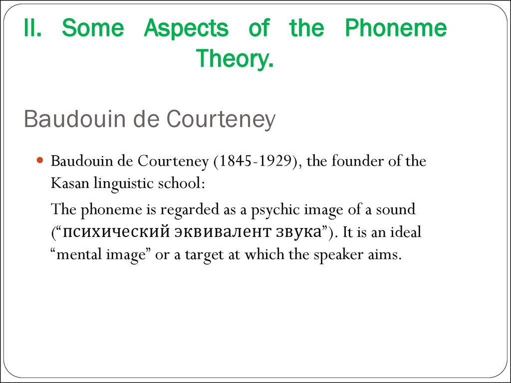 II. Some Aspects of the Phoneme Theory. Baudouin de Courteney