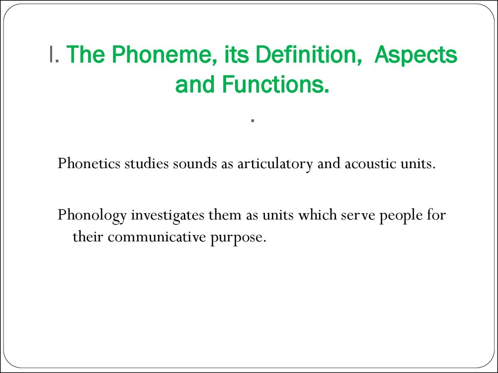I. The Phoneme, its Definition, Aspects and Functions. .