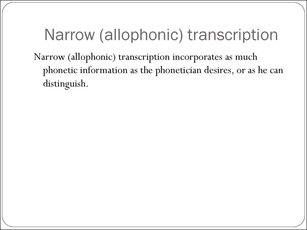 Narrow (allophonic) transcription