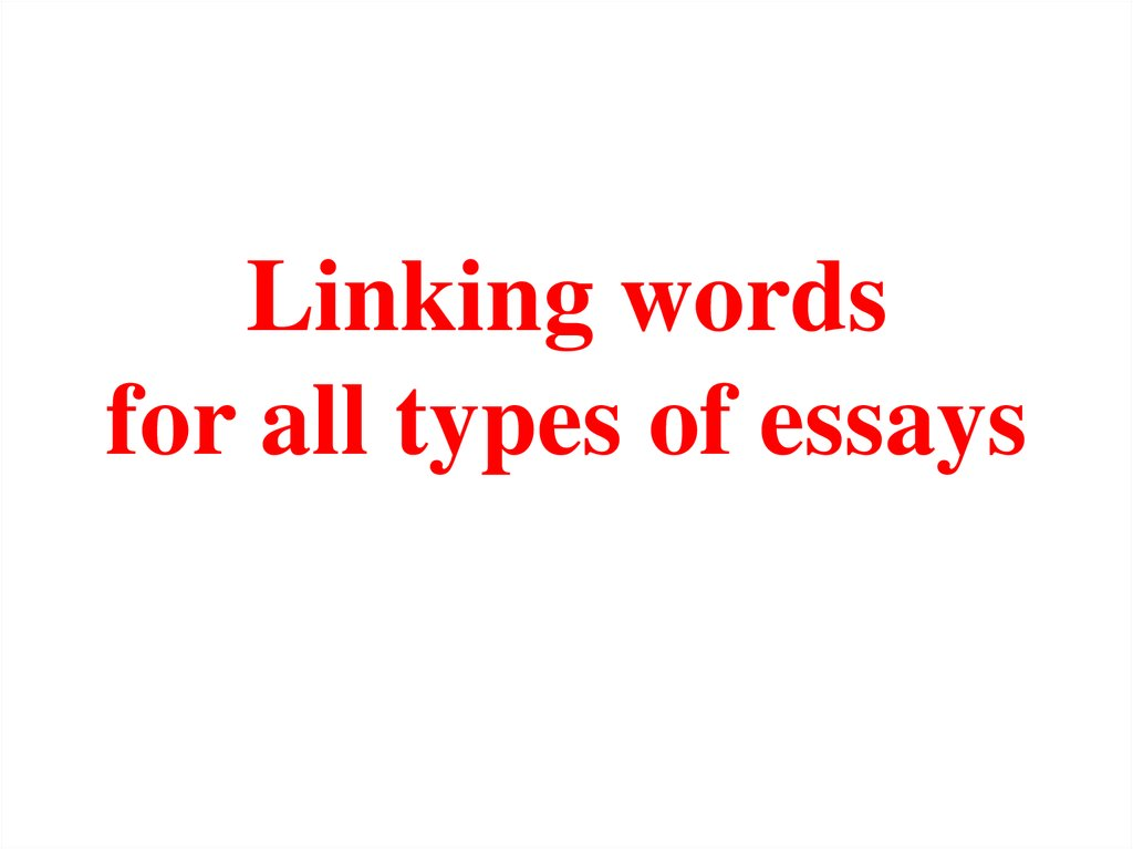 linking words essay Using the right linking words helps you to organize what you have to say about a text it also helps you introduce and develop the essential ideas that will form the basis of your essay in a tightly.