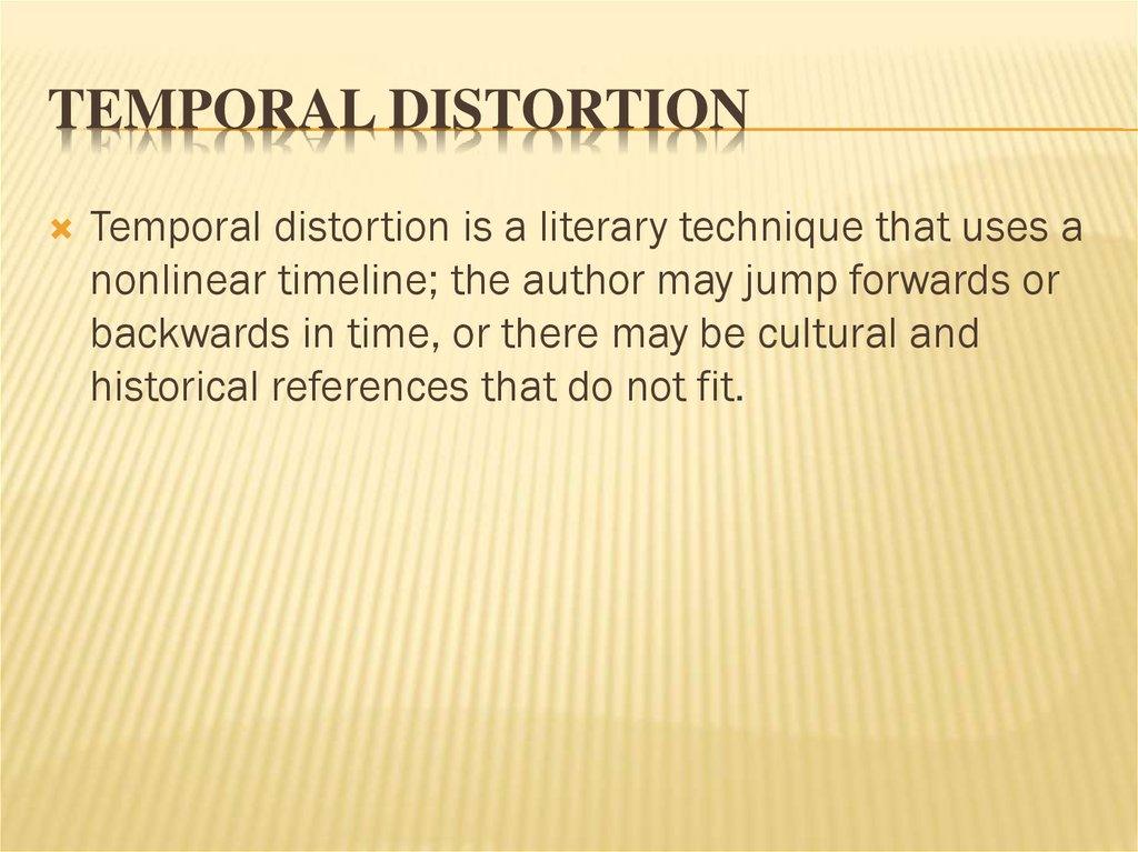 Temporal distortion