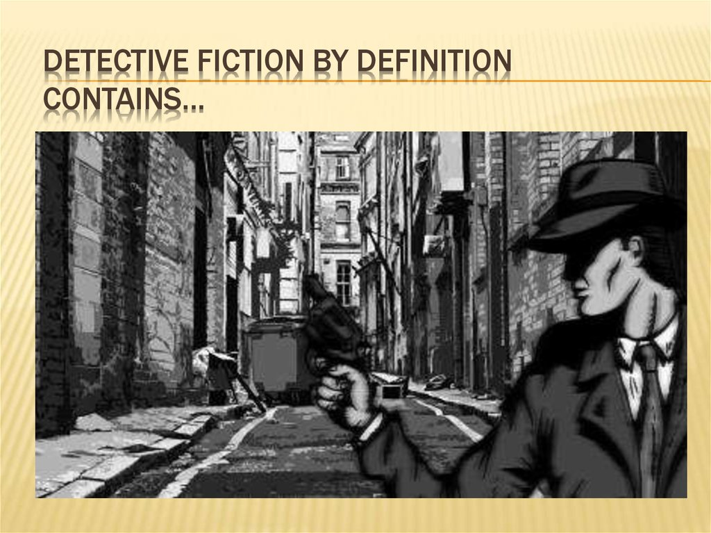 Detective fiction by definition contains…