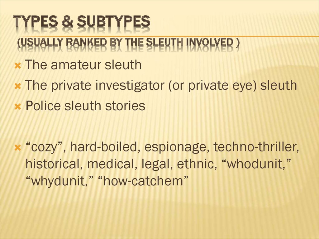 Types & Subtypes (usually ranked by the sleuth involved )