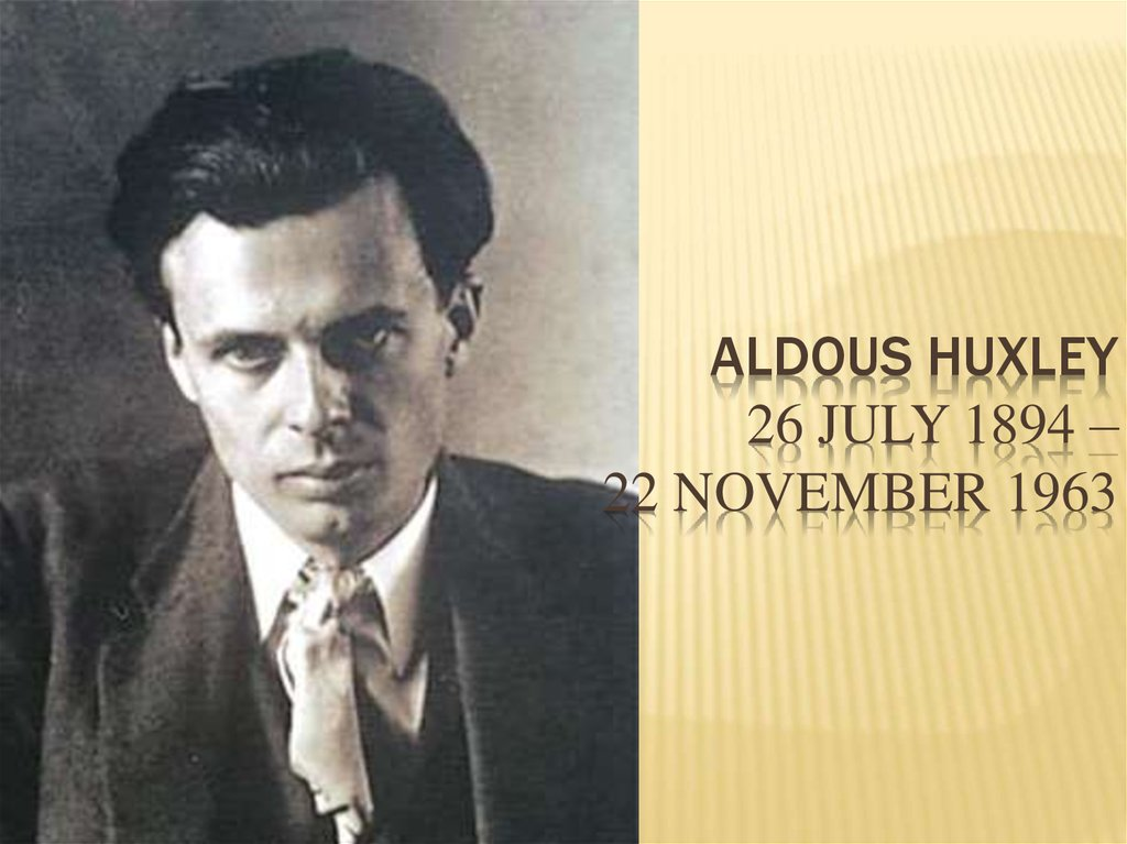 Aldous Huxley 26 July 1894 – 22 November 1963