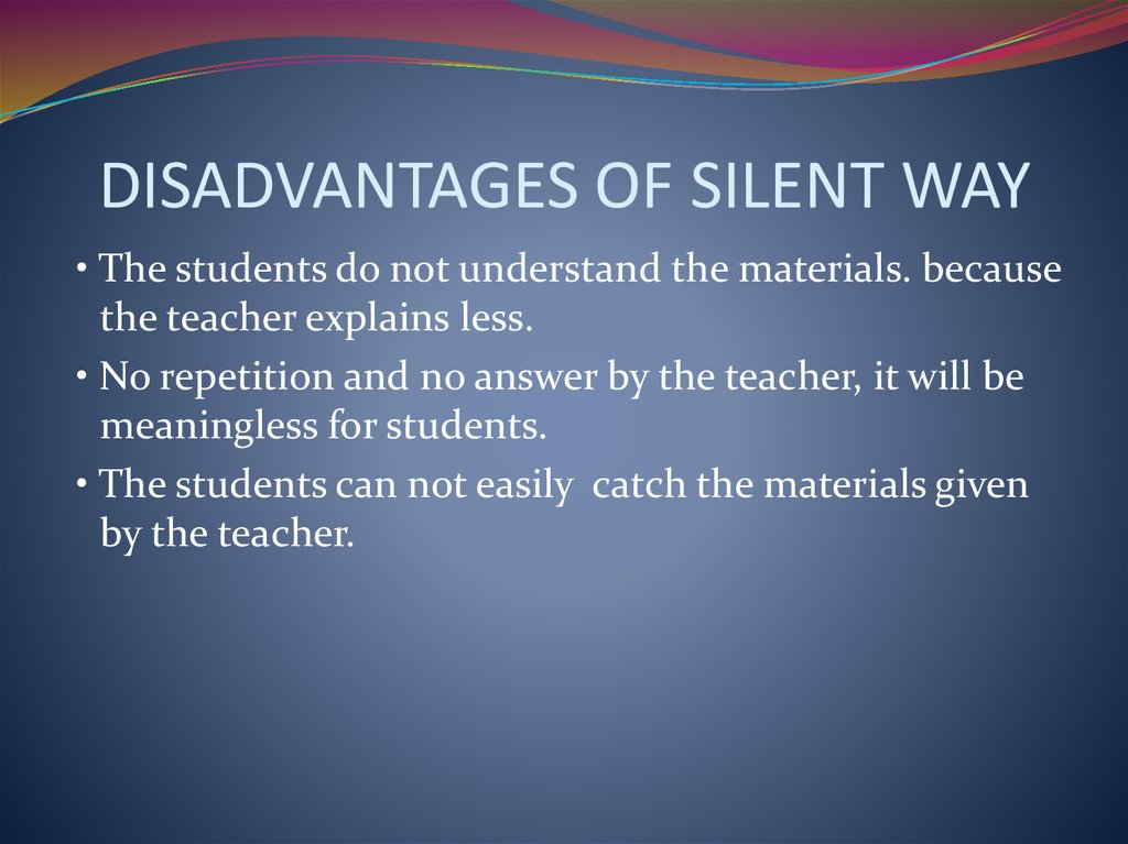 DISADVANTAGES OF SILENT WAY