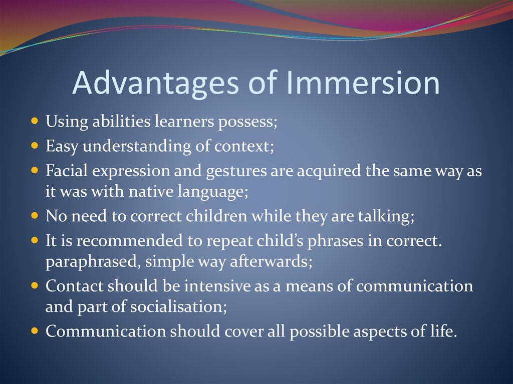 Advantages of Immersion