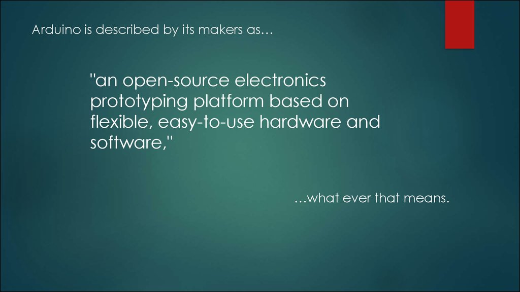 Arduino is described by its makers as…