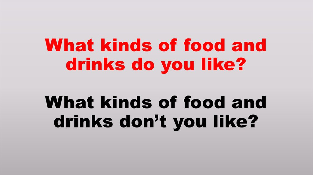 What kinds of food and drinks do you like? What kinds of food and drinks don't you like?