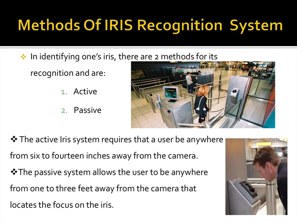 disadvantages of iris recognition Biometric security advantages and disadvantages 1 in the terms of computer security, biometrics refers to authentication techniques that rely on measurable physiological and individual characteristics that can be automatically verified a biometric system is a system for the automated recognition of individuals based on their.