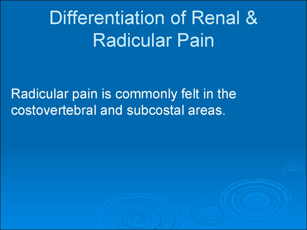 Differentiation of Renal & Radicular Pain