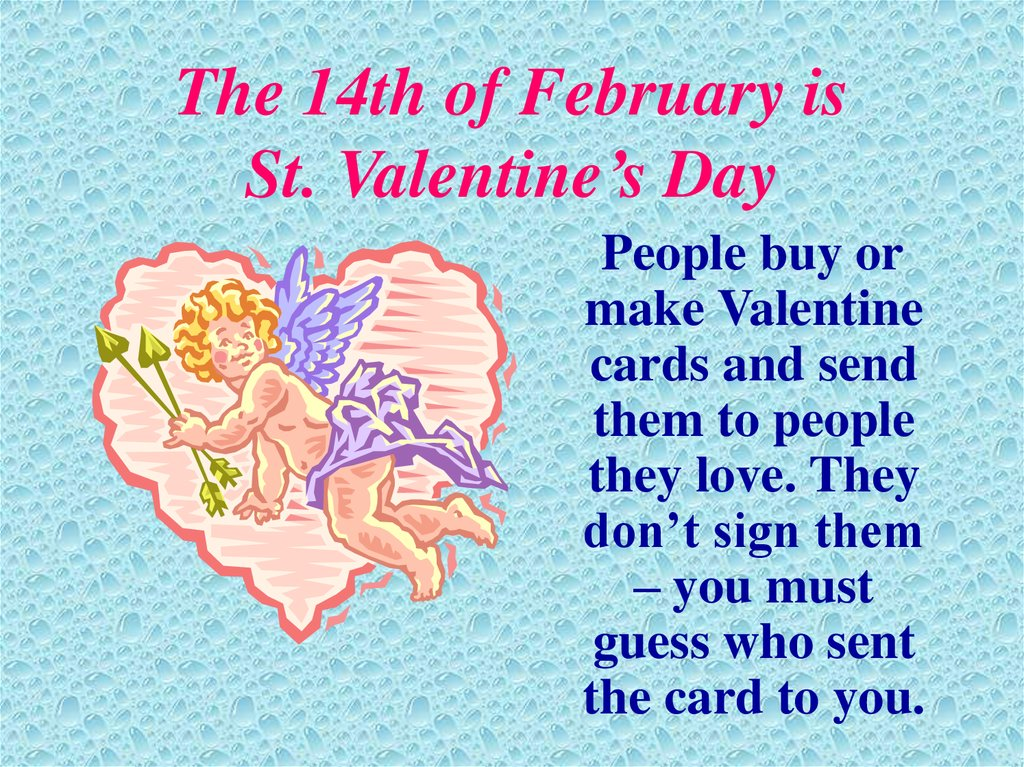 The 14th of February is St. Valentine's Day
