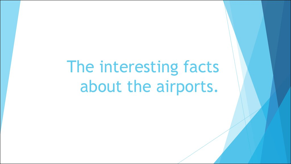 The interesting facts about the airports.