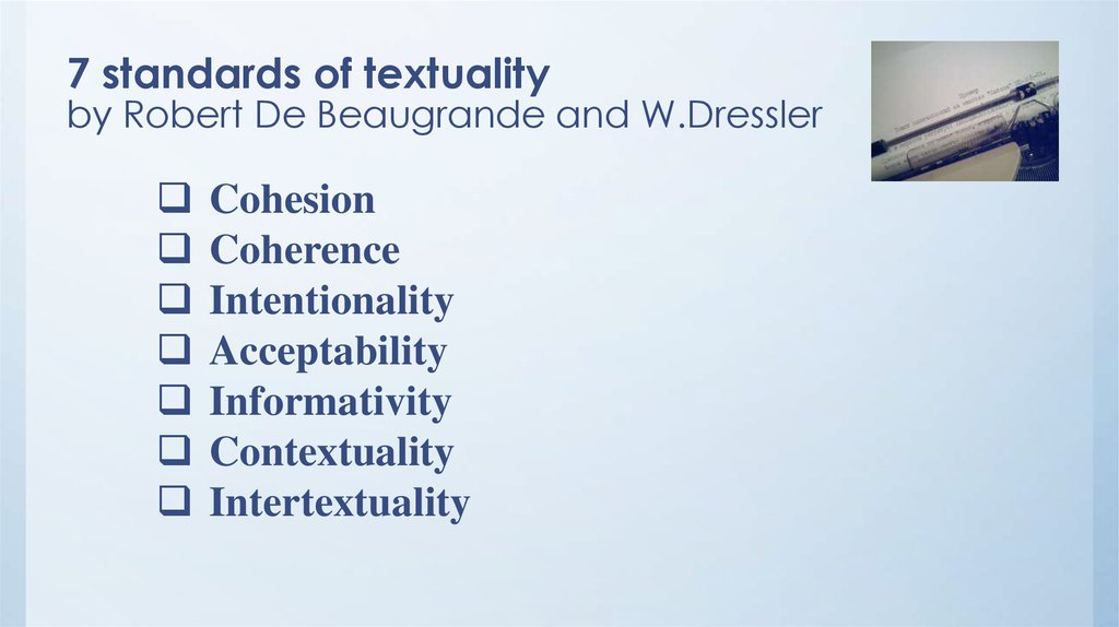 7 standards of textuality by Robert De Beaugrande and W.Dressler