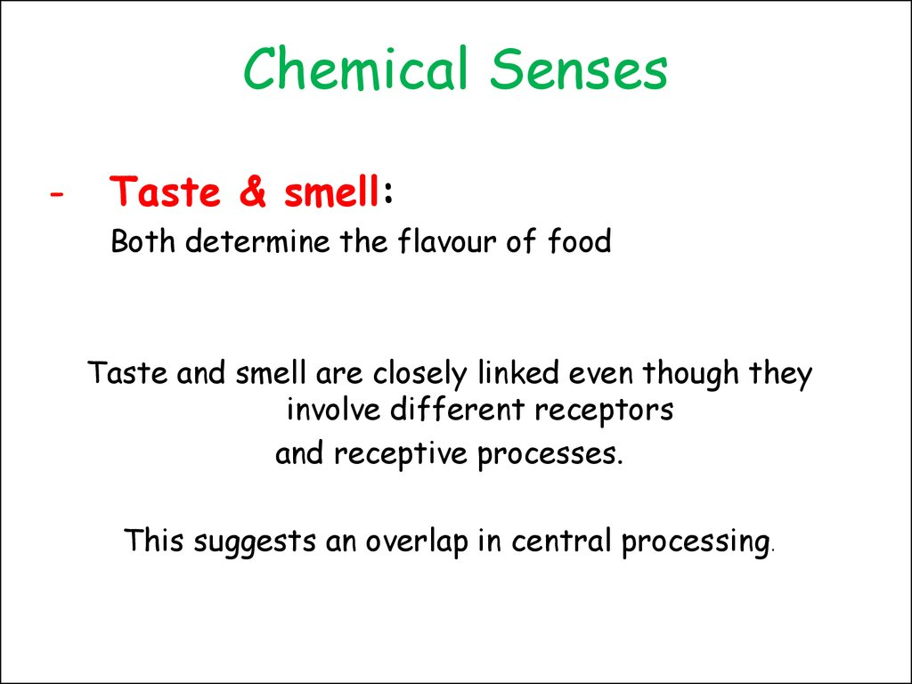 wk 5 chemical senses The chemical senses are the senses of smell (olfaction) and taste (gustation) smell is a distant chemical sense, providing information about the chemical composition of substances before you come into the direct contact with them.