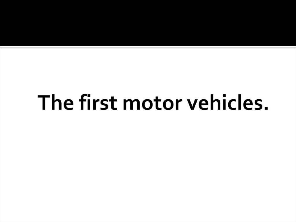 The first motor vehicles.