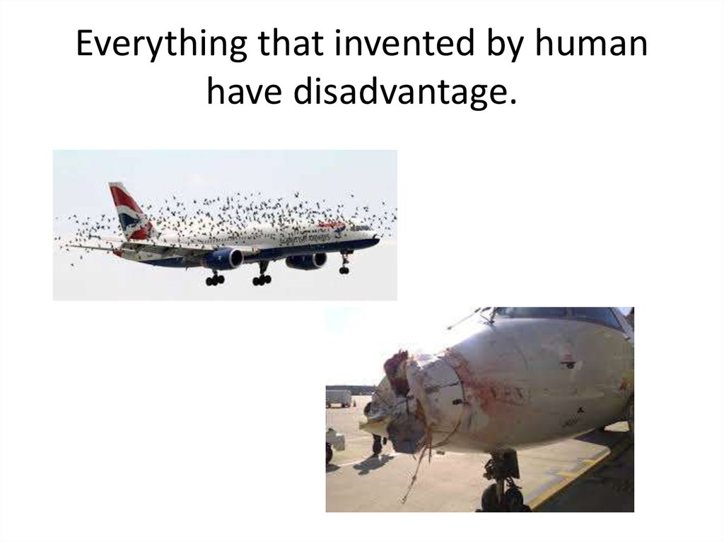Everything that invented by human have disadvantage.