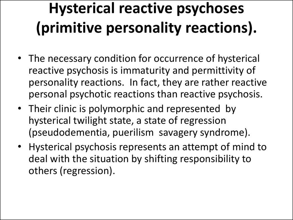 Hysterical reactive psychoses (primitive personality reactions).