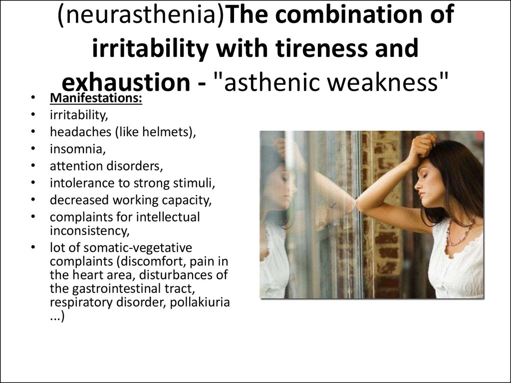 "The asthenic neurosis (neurasthenia)The combination of irritability with tireness and exhaustion - ""asthenic weakness"""