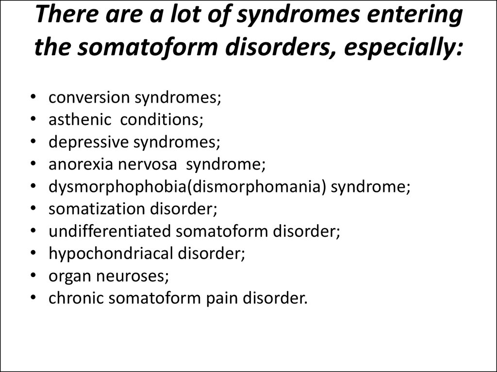 There are a lot of syndromes entering the somatoform disorders, especially: