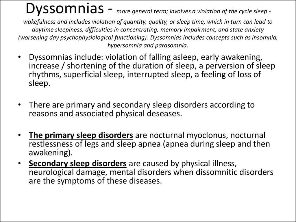 Dyssomnias - more general term; involves a violation of the cycle sleep - wakefulness and includes violation of quantity, quality, or sleep time, which in turn can lead to daytime sleepiness, difficulties in concentrating, memory impairment, and state anx