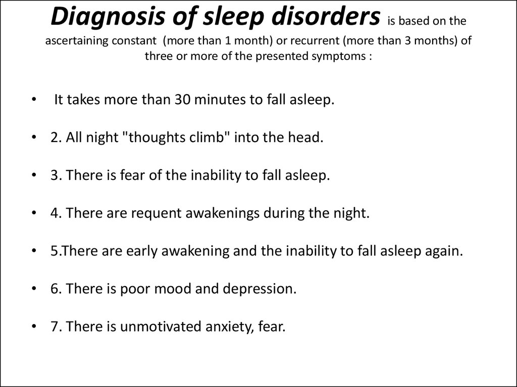 Diagnosis of sleep disorders is based on the ascertaining constant (more than 1 month) or recurrent (more than 3 months) of three or more of the presented symptoms :