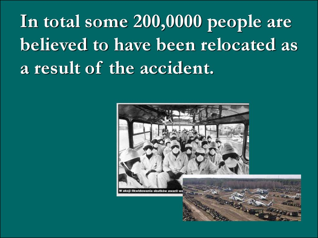In total some 200,0000 people are believed to have been relocated as a result of the accident.