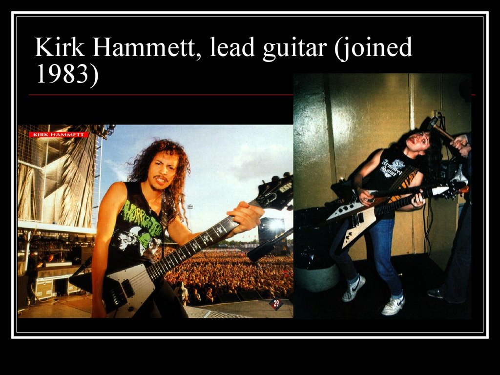 Kirk Hammett, lead guitar (joined 1983)