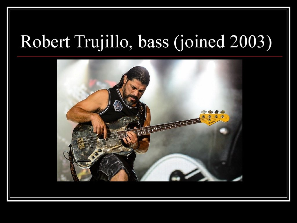 Robert Trujillo, bass (joined 2003)