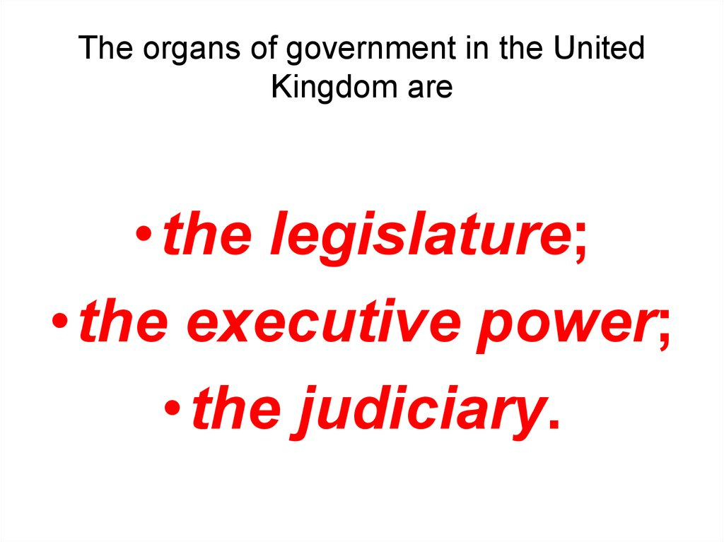 The organs of government in the United Kingdom are