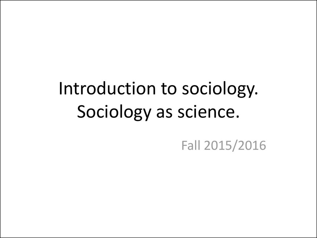 Introduction to sociology. Sociology as science.