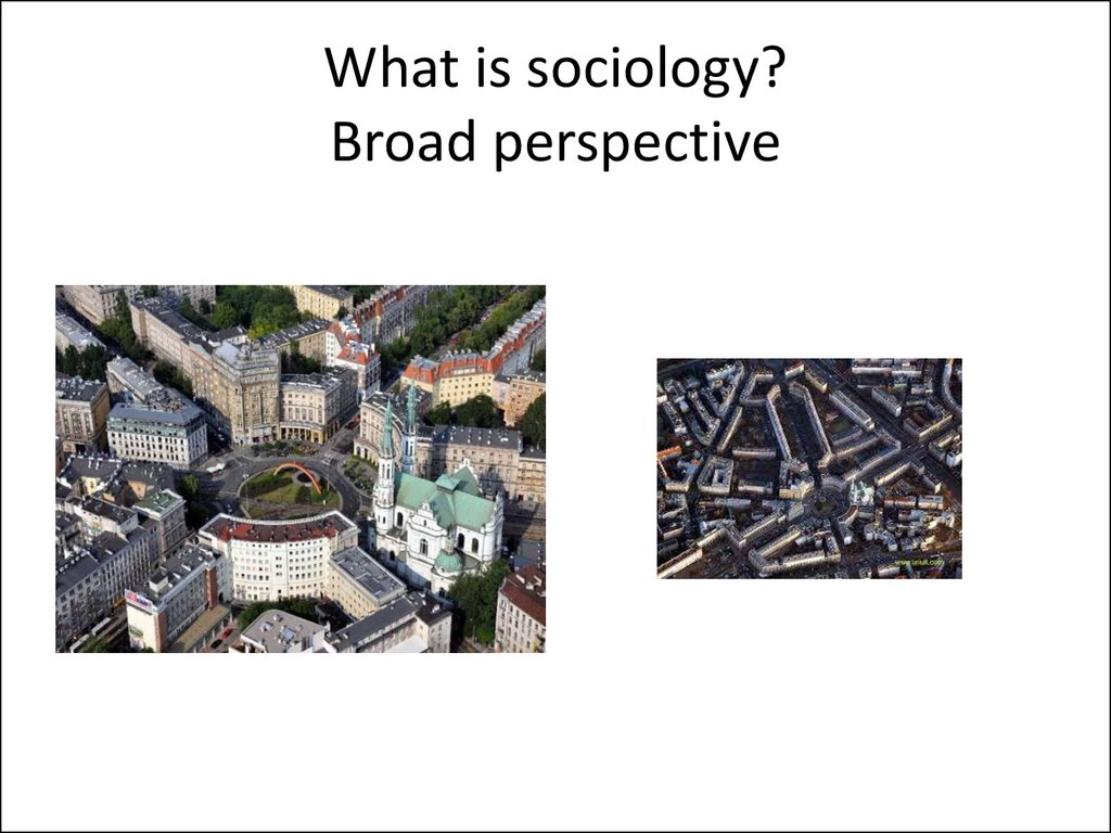 What is sociology? Broad perspective